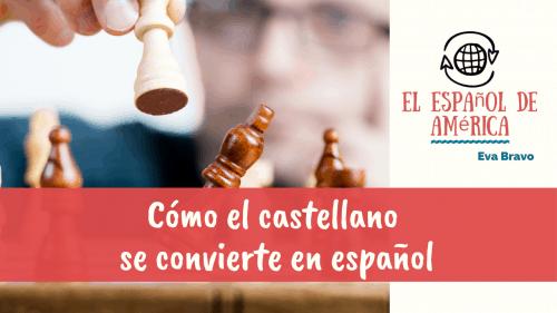 5-Cómo el castellano se convierte en español