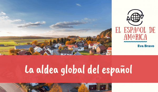 6-La aldea global del español