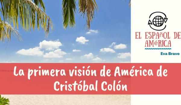 39-La primera visión de América de Cristóbal Colón