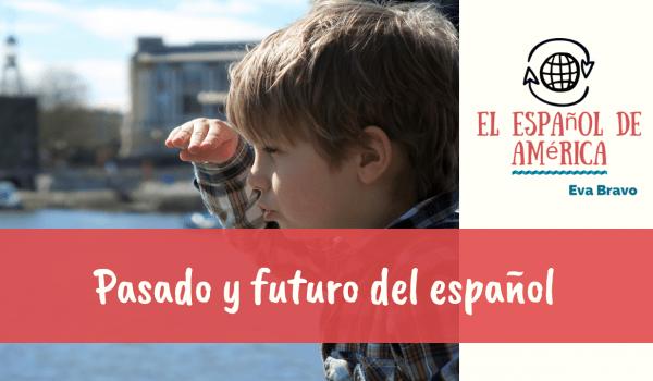 Pasado y futuro del español