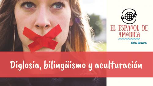 Diglosia, bilingüismo y aculturación
