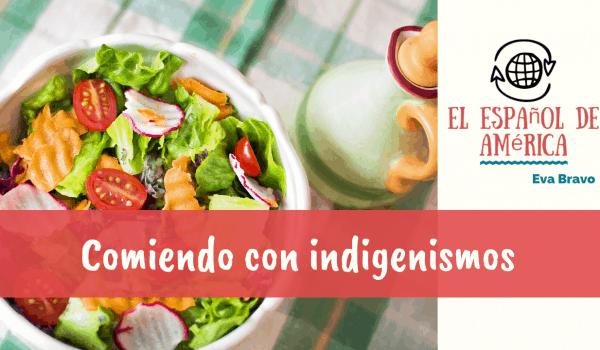 Comiendo con indigenismos