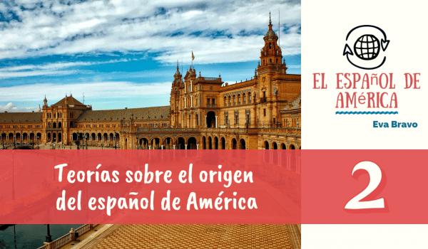 Teorías sobre el origen del español de América-2: la influencia andaluza