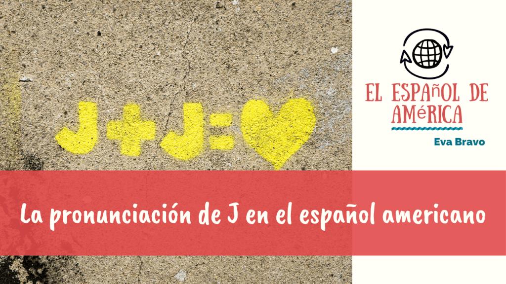 La pronunciación de J en el español americano