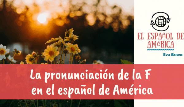 La pronunciación de la F en el español de América