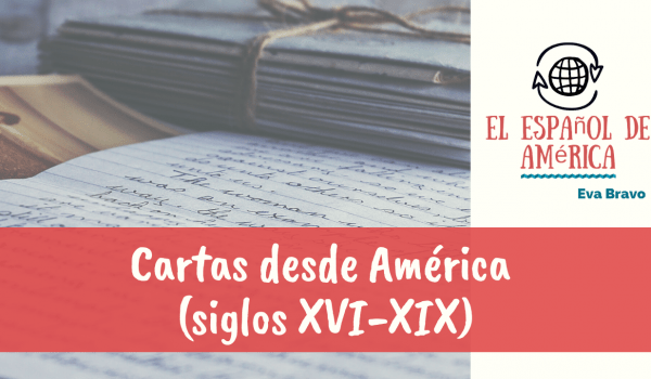 Cartas desde América (siglos XVI-XIX)