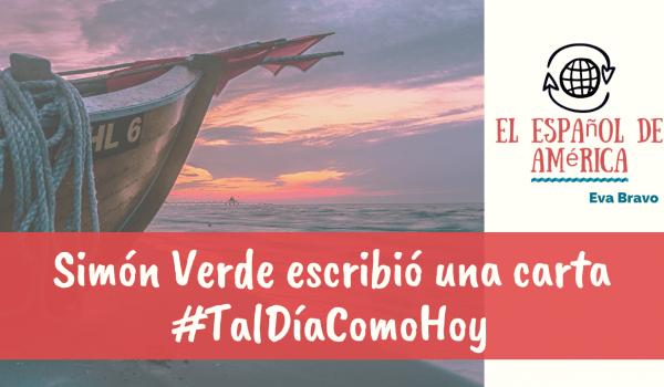 #TalDíaComoHoy Simón Verde escribió una carta