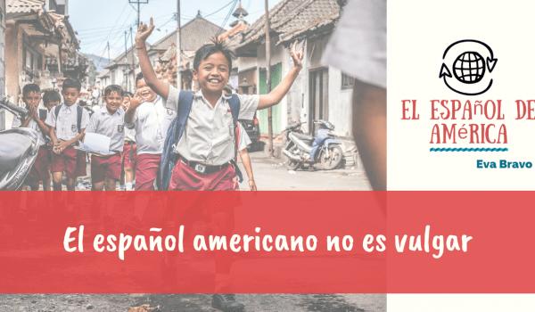 El español americano no es vulgar