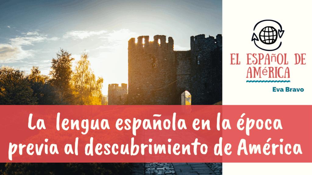 La  lengua española en la época previa al descubrimiento de América