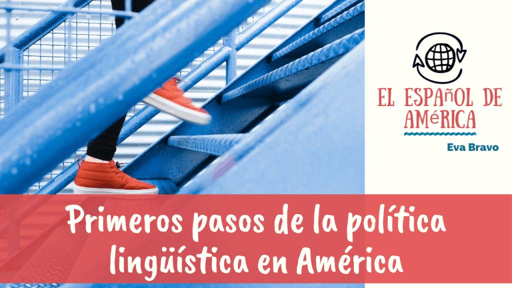 Primeros pasos de la  política lingüística en América